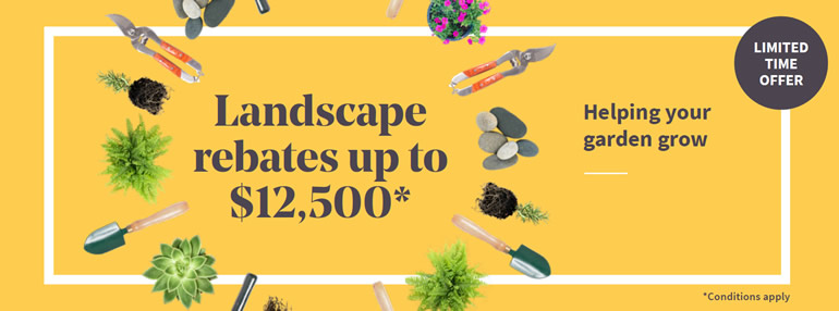 Landscape rebates up to $12,500*